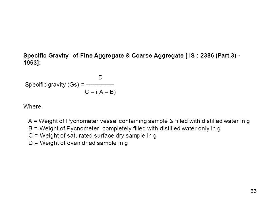 Specific Gravity of Fine Aggregate & Coarse Aggregate [ IS : 2386 (Part.3) - 1963]: